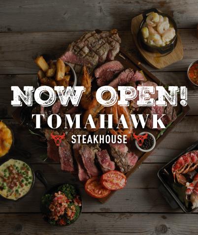 Tomahawk Steakhouse Now Open